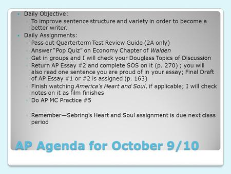 AP Agenda for October 9/10 Daily Objective: ◦To improve sentence structure and variety in order to become a better writer. Daily Assignments: ◦Pass out.