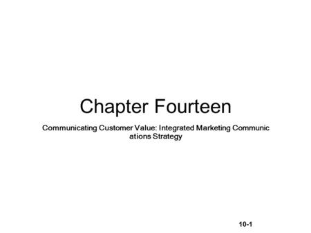 10-1 Chapter Fourteen Communicating Customer Value: Integrated Marketing Communic ations Strategy.