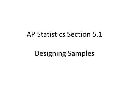 AP Statistics Section 5.1 Designing Samples. In an observational study, we simply observe individuals and measure variables, but we do not attempt to.