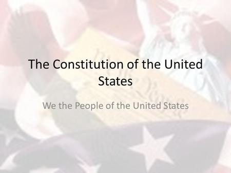 The Constitution of the United States We the People of the United States.