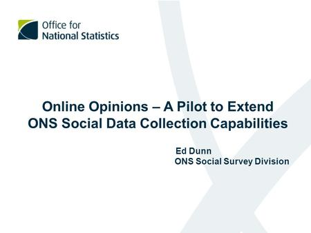 Building web collection capability for ons social surveys fiona dawe online opinions a pilot to extend ons social data collection capabilities ed dunn ons social publicscrutiny Images