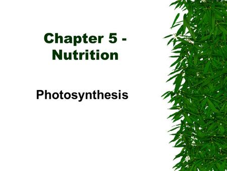 Chapter 5 - Nutrition Photosynthesis Autotrophic Nutrition  - Organisms manufacture organic compounds (C 6 H 12 O 6 ) from inorganic raw materials.(CO.