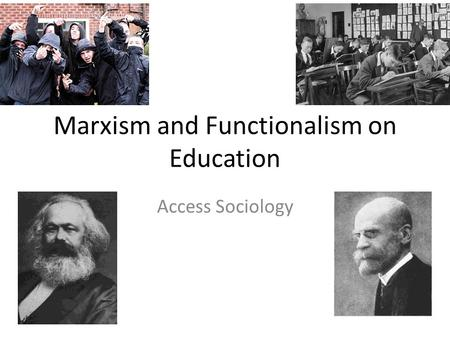 Marxism and Functionalism on Education Access Sociology.