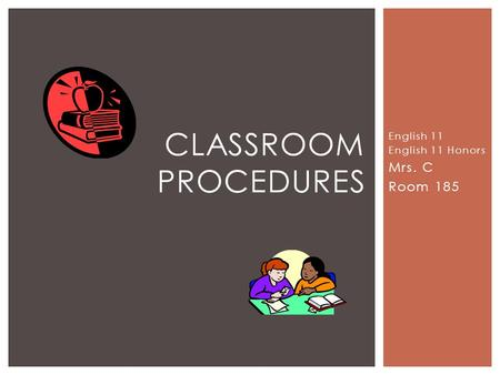 English 11 English 11 Honors Mrs. C Room 185 CLASSROOM PROCEDURES.