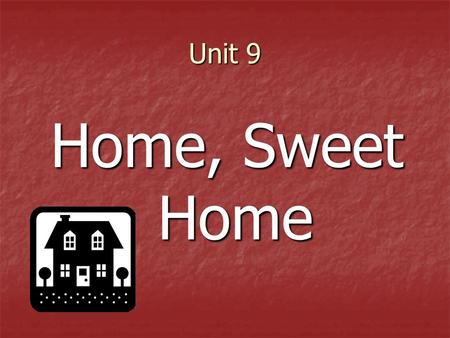 Unit 9 <strong>Home</strong>, <strong>Sweet</strong> <strong>Home</strong>. <strong>Homes</strong> Vocabulary packed – squeezed together roof – top of a building or house sturdy – strong clay – soft, sticky mud <strong>Homes</strong>.