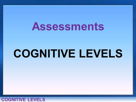 Welcome to the Data Warehouse HOME HELP COGNITIVE LEVELS Assessments COGNITIVE LEVELS.