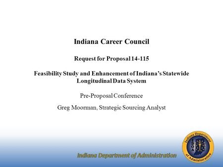 Indiana Career Council Request for Proposal 14-115 Feasibility Study and Enhancement of Indiana's Statewide Longitudinal Data System Pre-Proposal Conference.