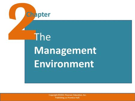2 Chapter The Management Environment Copyright ©2011 Pearson Education, Inc. Publishing as Prentice Hall.
