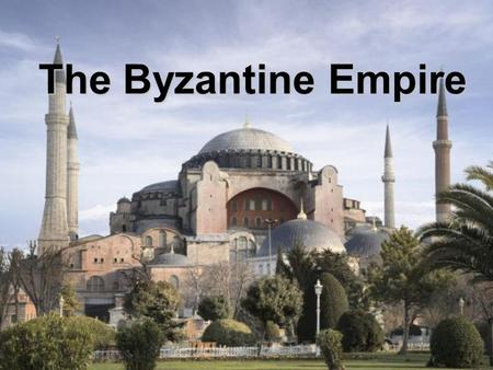 The Byzantine Empire. What was the Byzantine Empire? The predominantly Greek-speaking continuation of the Roman Empire during the Middle Ages. Initially.