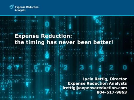 Expense Reduction: the timing has never been better! Lycia Rettig, Director Expense Reduction Analysts 804-517-9863.