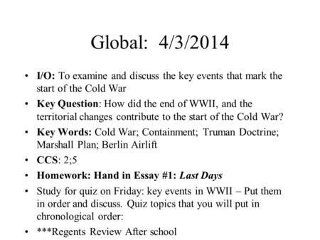 Global: 4/3/2014 I/O: To examine and discuss the key events that mark the start of the Cold War Key Question: How did the end of WWII, and the territorial.
