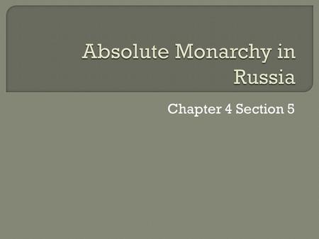 Chapter 4 Section 5.  Peter the Great took control of Russian government and set out to modernize it He traveled to European cities in 1697 There, he.