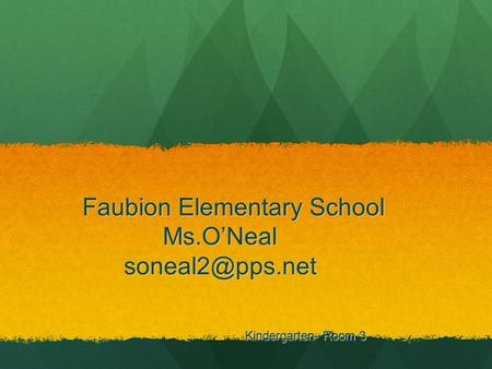 Faubion Elementary School Ms.O'Neal Faubion Elementary School Ms.O'Neal Kindergarten- Room 3 Kindergarten- Room 3.
