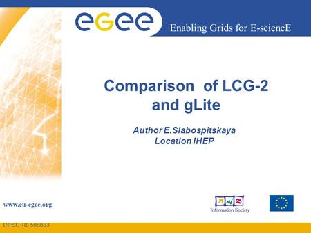 INFSO-RI-508833 Enabling Grids for E-sciencE www.eu-egee.org Comparison of LCG-2 and gLite Author E.Slabospitskaya Location IHEP.