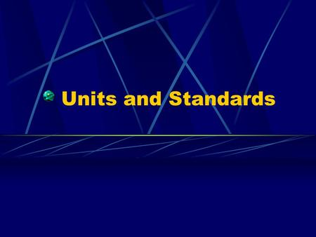Units and Standards. In science, numbers aren't just numbers. They need a unit. We use standards for this unit. A standard is: a basis for comparison.