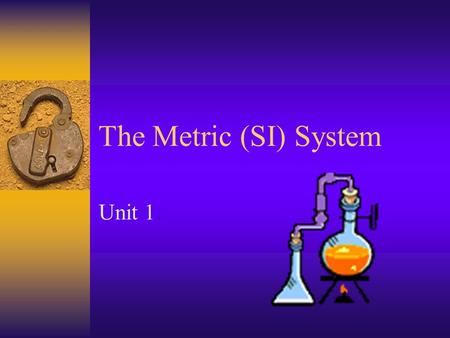 The Metric (SI) System Unit 1 SI = Systeme Internationale  Used in Science  Used throughout the world (except in U.S.A.) for all measurements  Based.