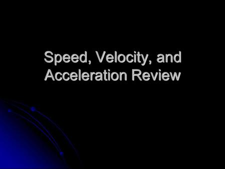 Speed, Velocity, and Acceleration Review. Frame of Reference When we describe something that is moving, we are comparing it to something that is assumed.