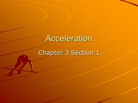 Acceleration Chapter 3 Section 1.