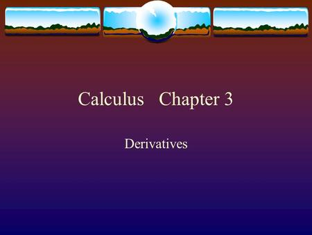 Calculus Chapter 3 Derivatives. 3.1 Informal definition of derivative.
