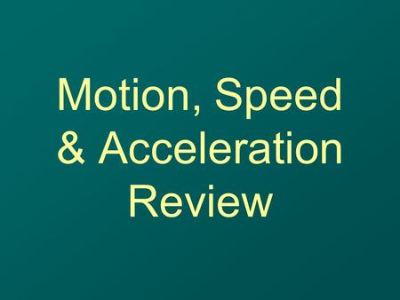 Motion, Speed & Acceleration Review