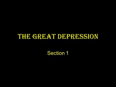 The Great Depression Section 1. An Economy in Trouble The 1920's were prosperous for Americans, but not everybody Farmers were hit especially hard because.
