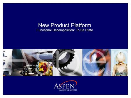 1 January, 2006 February, 2006 New <strong>Product</strong> Platform Functional Decomposition: To Be State.