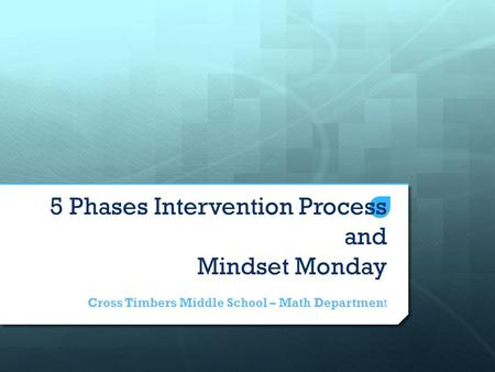 5 Phases Intervention Process and Mindset Monday Cross Timbers Middle School – Math Department.