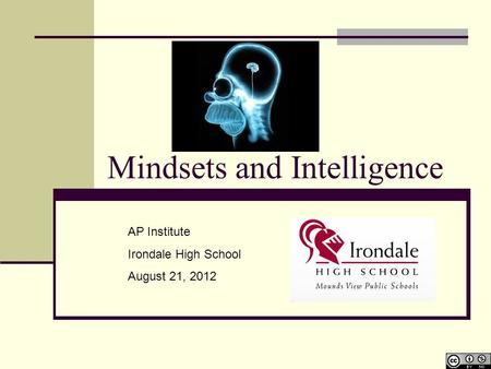 Mindsets and Intelligence AP Institute Irondale High School August 21, 2012.