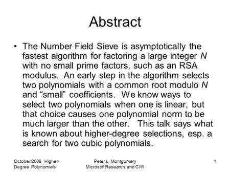 October,2006 Higher- Degree <strong>Polynomials</strong> Peter L. Montgomery Microsoft Research and CWI 1 Abstract The Number Field Sieve is asymptotically the fastest.