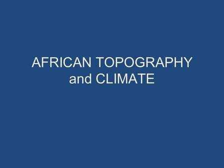 AFRICAN TOPOGRAPHY and CLIMATE. Do Now (U4D1) 11/25/2013 Draw a map of Africa without referring to any sources on a blank sheet of paper. You should add.
