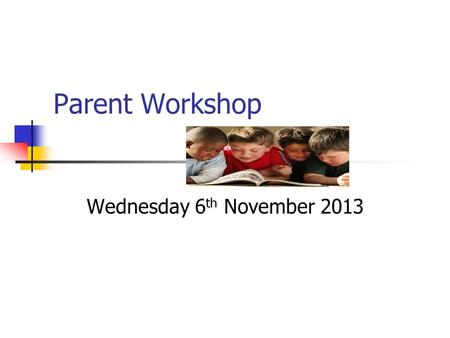 Parent Workshop Wednesday 6 th November 2013. Aims To know about the key areas of Literacy, Maths and Science To become familiar with the Key Stage One.