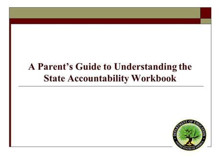 A Parent's Guide to Understanding the State Accountability Workbook.