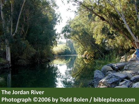 The Jordan River Photograph ©2006 by Todd Bolen / bibleplaces.com.