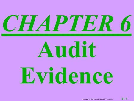 6 - 1 Copyright  2003 Pearson Education Canada Inc. CHAPTER 6 Audit Evidence.