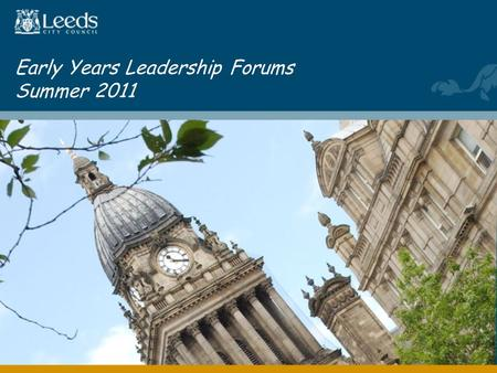 Early Years Leadership Forums Summer 2011. Agenda □ Local updates and celebrations □ The EYFS – the direction of travel □ Workforce development - future.