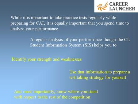 While it is important to take practice tests regularly while preparing for CAT, it is equally important that you spend time to analyze your performance.