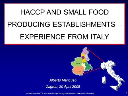 A. Mancuso - HACCP and small food producing establishments – experience from Italy 1 HACCP AND SMALL FOOD PRODUCING ESTABLISHMENTS – EXPERIENCE FROM ITALY.
