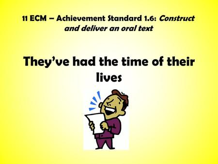 They've had the time of their lives 11 ECM – Achievement Standard 1.6: Construct and deliver an oral text.