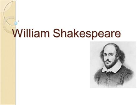 William Shakespeare. About the author About the author It is believed that William Shakespeare was born in 1564, in Stratford-upon-Avon, Warwickshire,