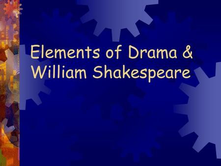 Elements of Drama & William Shakespeare