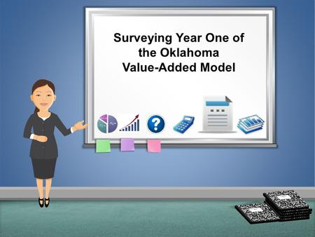 Whiteboard Zoom Out Surveying Year One of the Oklahoma Value-Added Model.