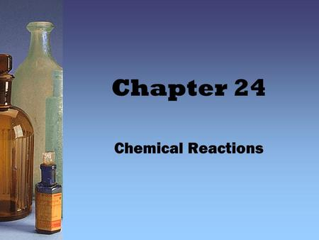 Chapter 24 Chemical Reactions.