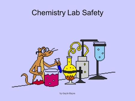 Chemistry Lab Safety by Gayle Hayes.