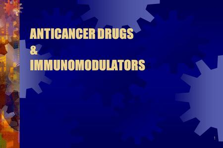 "1 <strong>ANTICANCER</strong> DRUGS & IMMUNOMODULATORS. 2 ""CANCER"" Refers to a Malignant neoplasm (New growth) Cancer cells can manifest: Uncontrolled Proliferation. Loss."