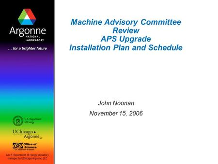 Machine Advisory Committee Review APS Upgrade Installation Plan and Schedule John Noonan November 15, 2006.
