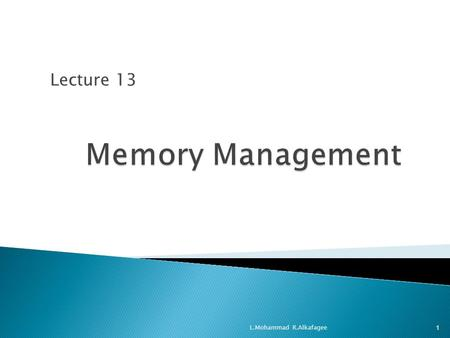 Lecture 13 L.Mohammad R.Alkafagee1.  The concept of a logical address space that is bound to a separate physical address space is central to proper memory.