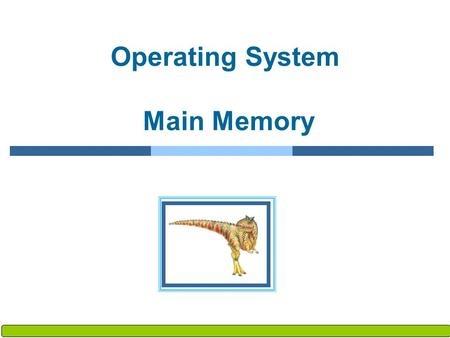 Silberschatz, Galvin and Gagne ©2009 Operating System Concepts – 8 th Edition, Operating System Main Memory.