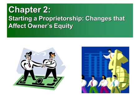Chapter 2 Objectives: Define accounting terms related to changes that affect owner's equity for a service business organized as a proprietorship. Identify.