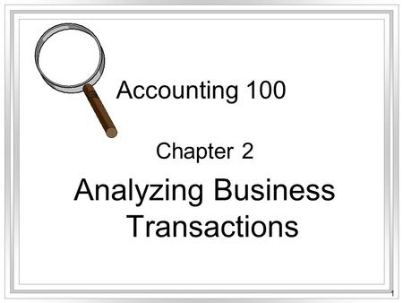 1 Accounting 100 Chapter 2 Analyzing Business Transactions.