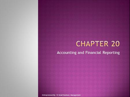 Accounting and Financial Reporting Entrepreneurship & Small Business Management.